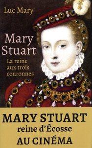 MARY STUART - LA REINE AUX TROIS COURONNES