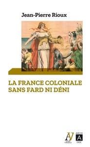 LA FRANCE COLONIALE SANS FARD NI DENI