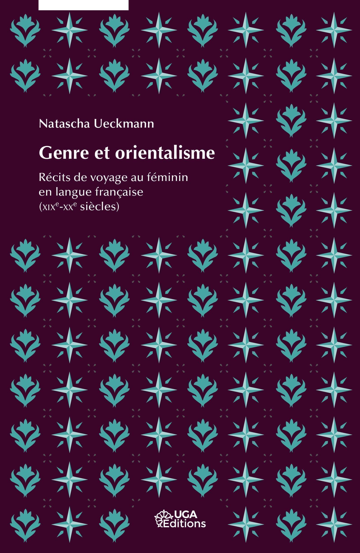 GENRE ET ORIENTALISME - RECITS DE VOYAGE AU FEMININ EN LANGUE FRANCAISE (XIXE-XXE SIECLES)