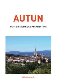 AUTUN, PETITE HISTOIRE DE L'ARCHITECTURE