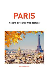 PARIS, A SHORT HISTORY OF ARCHITECTURE