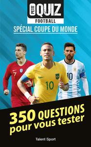 PETIT QUIZ FOOTBALL - COUPE DU MONDE - 350 QUESTIONS POUR VOUS TESTER