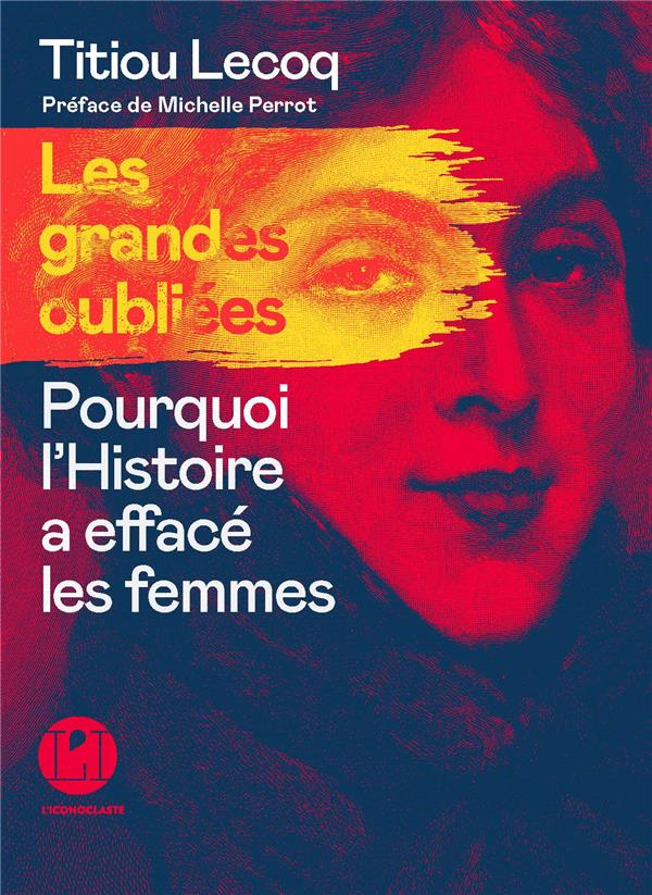 LES GRANDES OUBLIEES - POURQUOI L'HISTOIRE A EFFACE LES FEMMES