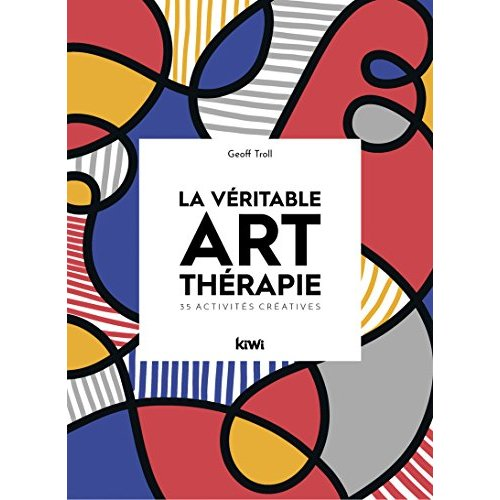 LA VERITABLE ART-THERAPIE - 35 ACTIVITES CREATIVES