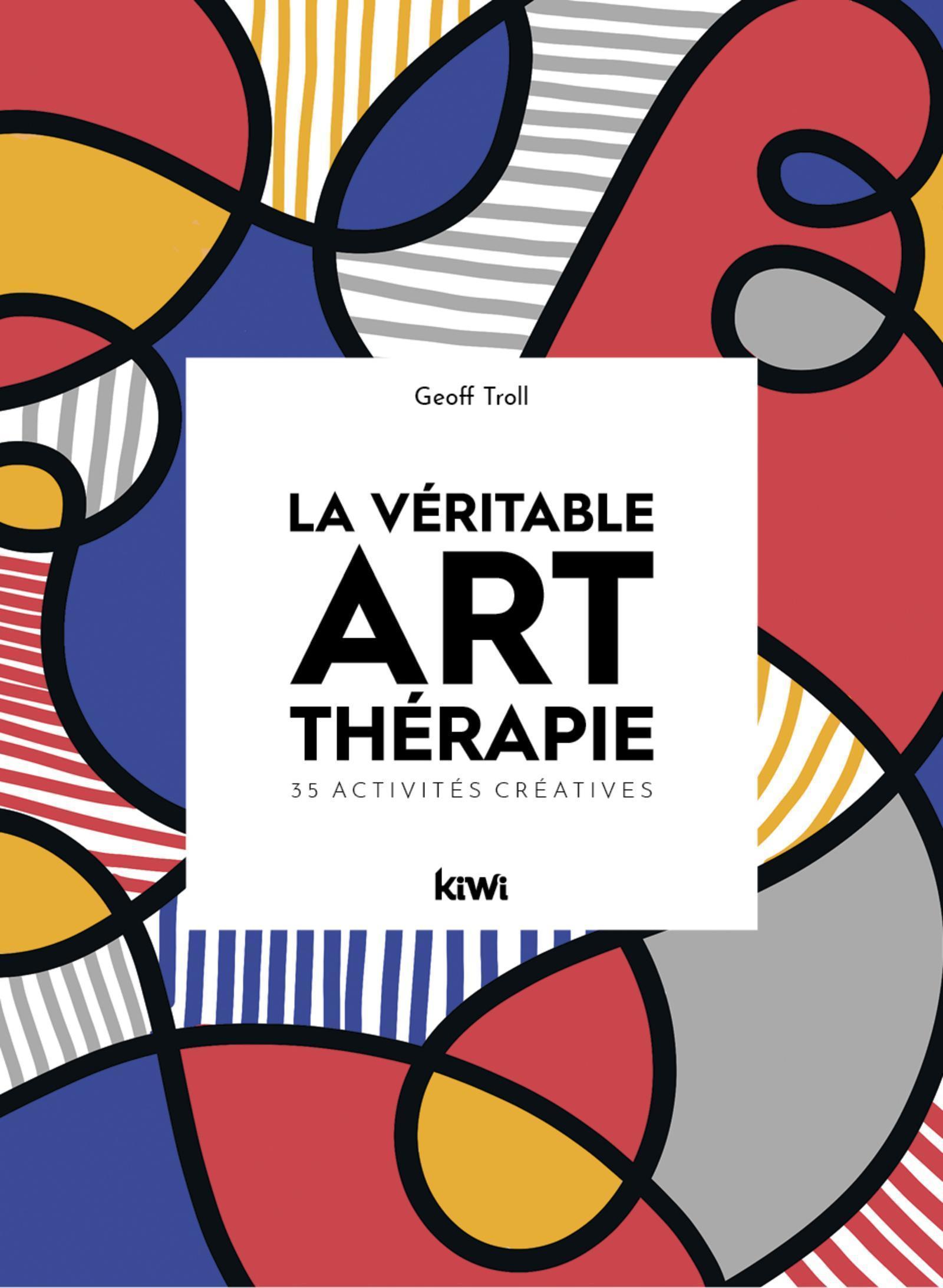 LA VERITABLE ART-THERAPIE - 35 ACTIVITES CREATIVES