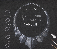 J APPRENDS A DESSINER L ARGENT - MON CARNET A BIJOUX
