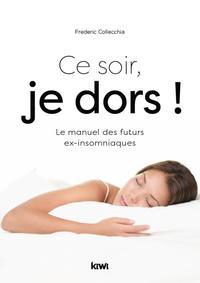 CE SOIR, JE DORS ! - LE MANUEL DES FUTURS EX-INSOMNIAQUES