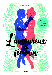 L'AMOUREUX DU FEMININ - ROMAN D'INITIATION AU TANTRA - HYMNE TANTRIQUE AU SACRE ENTRE LA FEMME ET L'