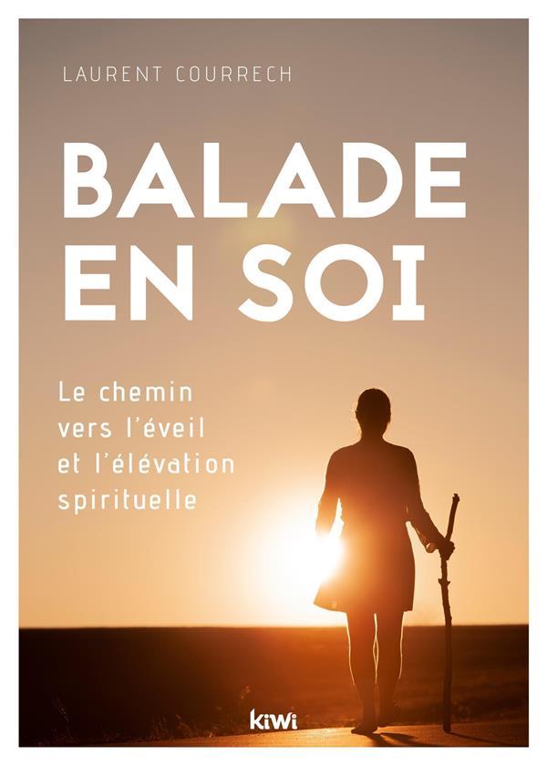 BALADE EN SOI - LE CHEMIN VERS L'EVEIL ET L'ELEVATION SPIRITUELLE
