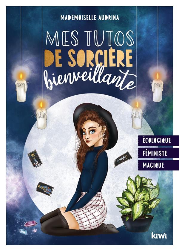 MES TUTOS DE SORCIERE BIENVEILLANTE : FEMINISTE, ECOLOGIQUE, MAGIQUE