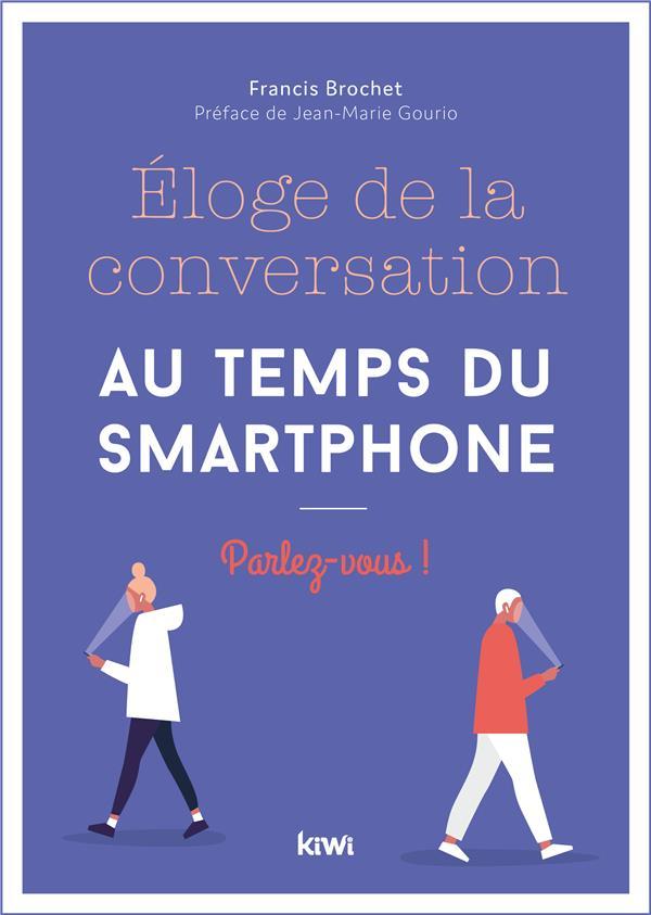 ELOGE DE LA CONVERSATION AU TEMPS DU SMARTPHONE - PARLEZ-VOUS !  PREFACE DE JEAN-MARIE GOURIO