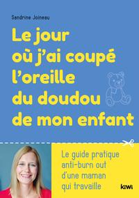 LE JOUR OU J'AI COUPE L'OREILLE DU DOUDOU DE MON ENFANT - LE GUIDE PRATIQUE  ANTI-BURN OUT D'UNE MAM
