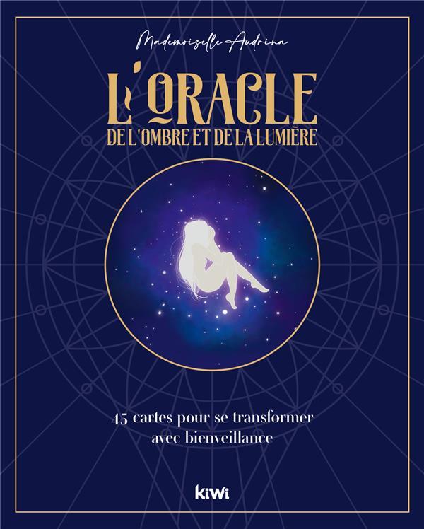 L'ORACLE DE L'OMBRE ET DE LA LUMIERE - 45 CARTES POUR SE TRANSFORMER AVEC BIENVEILLANCE
