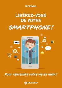 LIBEREZ-VOUS DE VOTRE SMARTPHONE ! - POUR REPRENDRE VOTRE VIE EN MAIN !