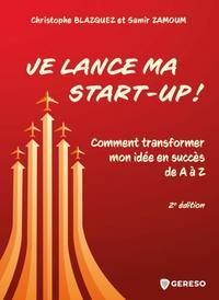 JE LANCE MA START-UP ! - COMMENT TRANSFORMER MON IDEE EN SUCCES DE A A Z