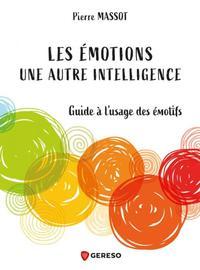 LES EMOTIONS : UNE AUTRE INTELLIGENCE - GUIDE A L'USAGE DES EMOTIFS