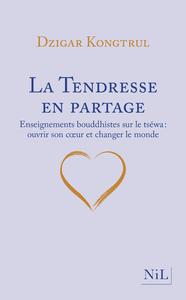 LA TENDRESSE EN PARTAGE - ENSEIGNEMENTS BOUDDHISTES SUR LE TSEWA : OUVRIR SON COEUR ET CHANGER LE MO
