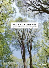 FACE AUX ARBRES - APPRENDRE A LES OBSERVER POUR LES COMPRENDRE -NOUVELLE EDITION-