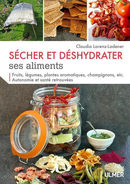 SECHER ET DESHYDRATER SES ALIMENTS - FRUITS, LEGUMES, PLANTES AROMATIQUES ET CHAMPIGNONS...
