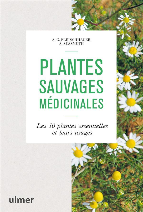 PLANTES SAUVAGES MEDICINALES - LES 50 PLANTES ESSENTIELLES ET LEURS USAGES