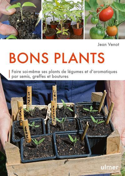 BONS PLANTS - FAIRE SOI-MEME SES PLANTS DE LEGUMES ET D'AROMATIQUES