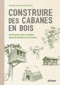 CONSTRUIRE DES CABANES EN BOIS ET D'AUTRES ABRIS SIMPLES DANS LES JARDINS ET LA NATURE