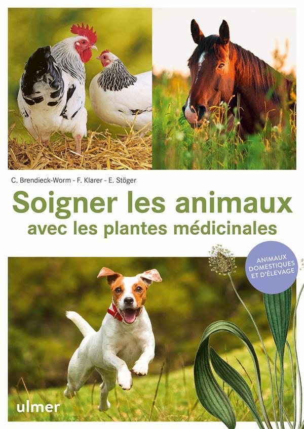 SOIGNER LES ANIMAUX AVEC LES PLANTES MEDICINALES - ANIMAUX DOMESTIQUES ET D'ELEVAGE