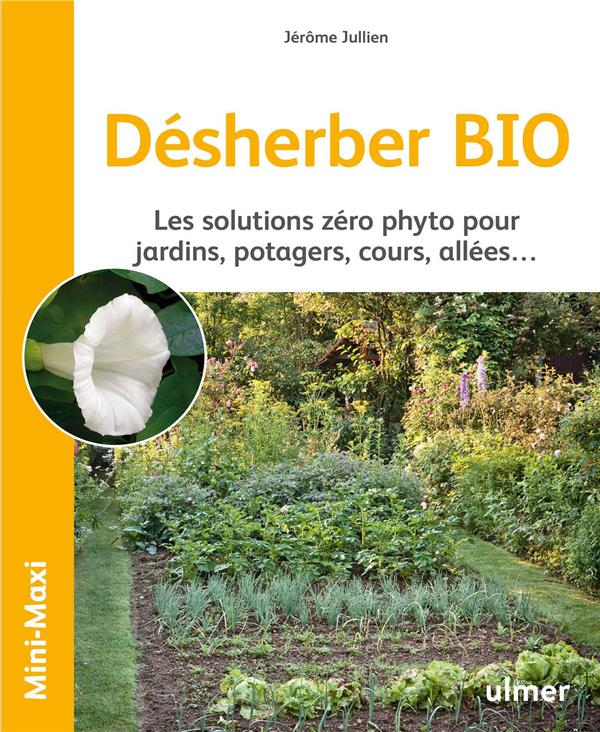 DESHERBER BIO - LES SOLUTIONS ZERO PHYTO POUR JARDINS, POTAGERS, COURS, ALLEES...