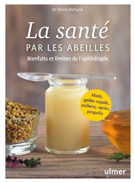 LA SANTE PAR LES ABEILLES - BIENFAITS ET LIMITES DE L'APITHERAPIE