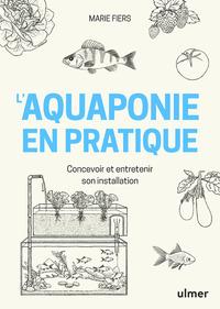 L'AQUAPONIE EN PRATIQUE - CONCEVOIR ET ENTRETENIR SON INSTALLATION