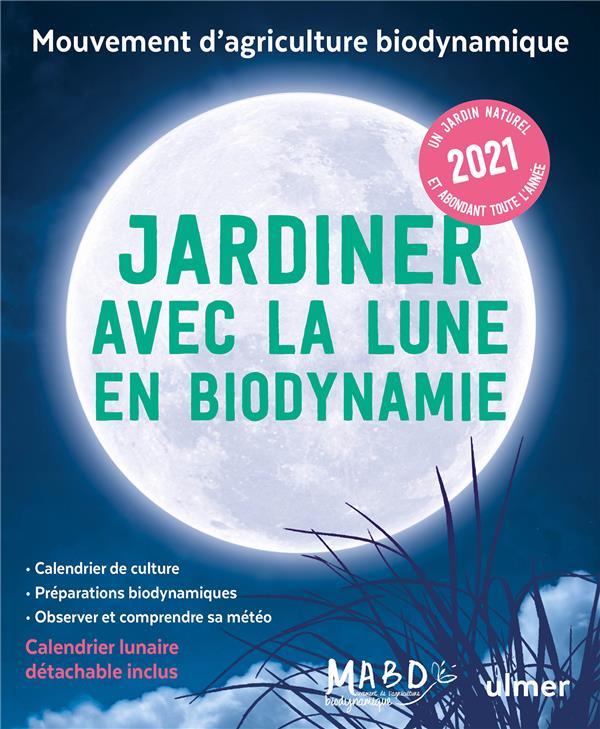 JARDINER AVEC LA LUNE EN BIODYNAMIE 2021 (+ CALENDRIER LUNAIRE DETACHABLE INCLUS)