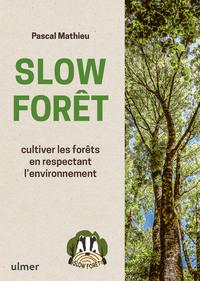 SLOW FORET - CULTIVER LES FORETS EN RESPECTANT L'ENVIRONNEMENT