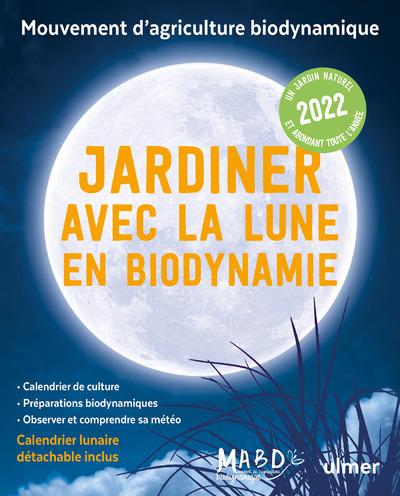 JARDINER AVEC LA LUNE EN BIODYNAMIE 2022 (+ CALENDRIER LUNAIRE DETACHABLE INCLUS)