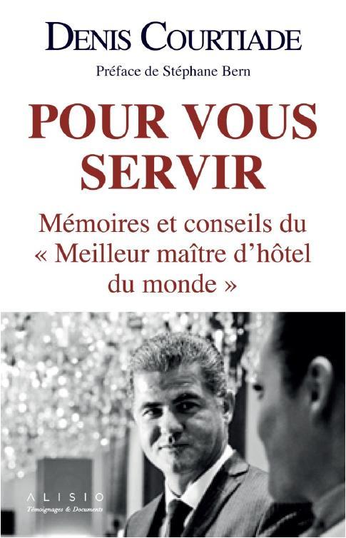 """POUR VOUS SERVIR : LES MEMOIRES DU """"MEILLEUR MAITRE-D'HOTEL DU MONDE"""""""