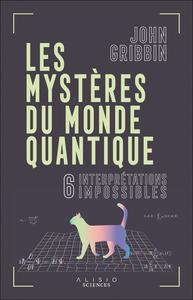 LES MYSTERES DU MONDE QUANTIQUE - 6 INTERPRETATIONS IMPOSSIBLES