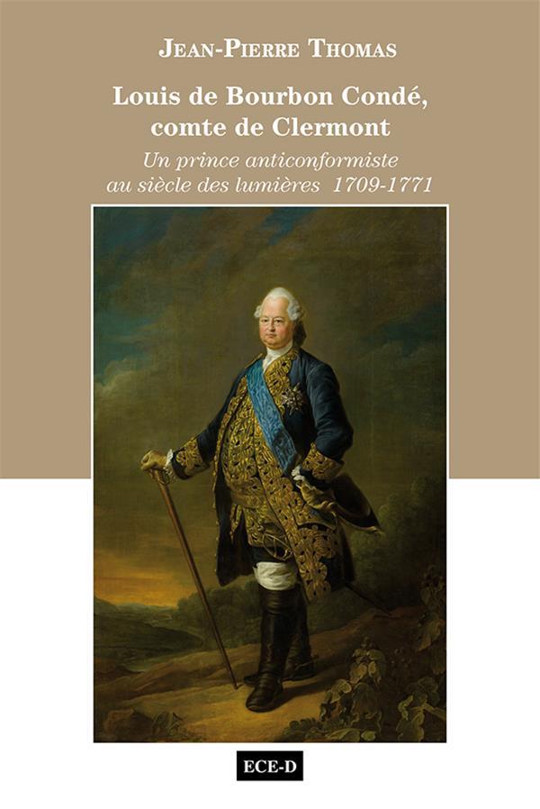 LOUIS DE BOURBON CONDE, COMTE DE CLERMONT - UN PRINCE ANTICONFORMISTE AU SIECLE DES LUMIERES 1709-17