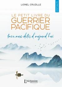 LE PETIT LIVRE DU GUERRIER PACIFIQUE - FACE AUX DEFIS D'AUJOURD'HUI