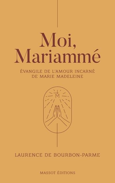 MOI, MARIAMME - EVANGILE DE L'AMOUR INCARNE DE MARIE MADELEINE