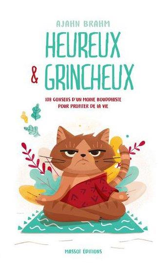 HEUREUX ET GRINCHEUX - 108 CONSEILS D'UN MOINE BOUDDHISTE POUR PROFITER DE LA VIE