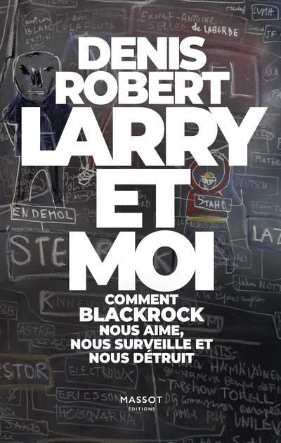 LARRY ET MOI - COMMENT BLACKROCK NOUS AIME, NOUS SURVEILLE ET NOUS DETRUIT
