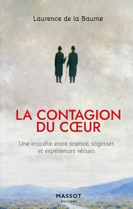 LA CONTAGION DU COEUR - UNE ENQUETE ENTRE SCIENCE, SAGESSES ET EXPERIENCES VECUES