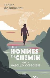 DES HOMMES EN CHEMIN - VERS UN MASCULIN CONSCIENT