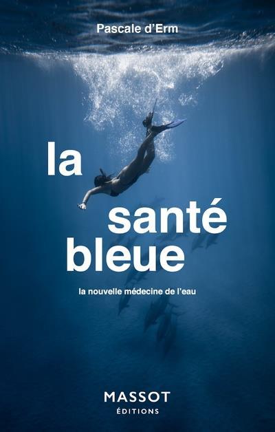LA SANTE BLEUE - LA NOUVELLE MEDECINE DE L'EAU