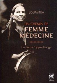 UN CHEMIN DE FEMME MEDECINE - DU DON A L'APPRENTISSAGE