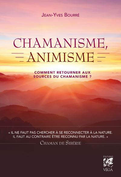 CHAMANISME, ANIMISME - COMMENT RETOURNER AUX SOURCES DU CHAMANISME ?