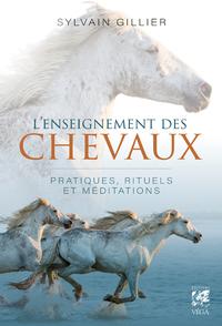 L'ENSEIGNEMENT DES CHEVAUX - PRATIQUES, RITUELS ET MEDITATIONS