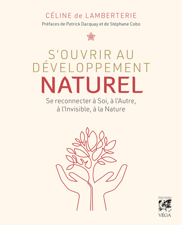 S'OUVRIR AU DEVELOPPEMENT NATUREL - SE CONNECTER A SOI, A L'AUTRE, A L'INVISIBLE, A LA NATURE