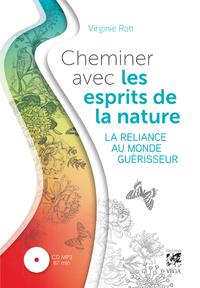 CHEMINER AVEC LES ESPRITS DE LA NATURE - LA RELIANCE AU MONDE GUERISSEUR