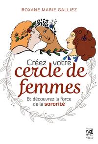 CREEZ VOTRE CERCLE DE FEMMES ET DECOUVREZ LA FORCE DE LA SORORITE