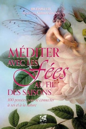 MEDITER AVEC LES FEES AU FIL DES SAISONS - 100 PENSEES POUR SE CONNECTER A SOI ET A LA NATURE